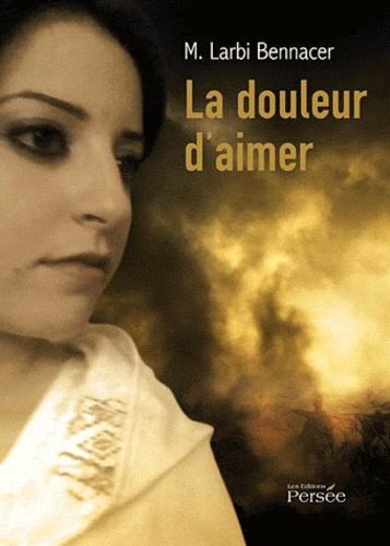 Larbi Bennacer - La douleur d'aimer.