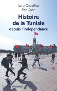 Larbi Chouikha et Eric Gobe - Histoire de la Tunisie depuis l'indépendance.