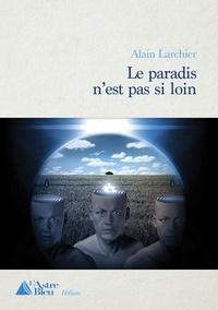 Larchier Alain - Le paradis n'est pas si loin.