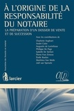 Larcier - A l'origine de la responsabilité du notaire - La préparation d'un dossier de vente et de succession.