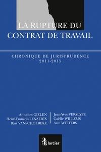 Larcier - La rupture du contrat de travail - Chronique de jurisprudence 2011-2015.