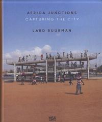 Lard Buurman - Africa Junctions - Capturing the City.