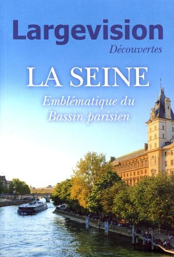 Claude Four - Largevision Découvertes N° 60 : La Seine - Emblématique du Bassin parisien.