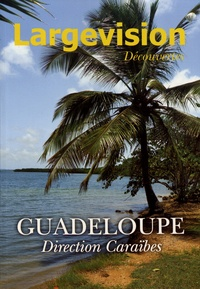 Claude Four - Largevision Découvertes N° 61 : Guadeloupe - Direction Caraïbes.