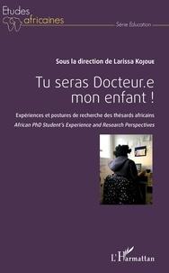 Larissa Kojoué - Tu seras docteur.e mon enfant ! - Expériences et postures de recherche des thésards africains.
