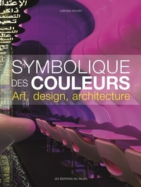 Larissa Noury - Symbolique des couleurs - Art, design, architecture.