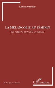 Larissa Soares Ornellas Farias - La mélancolie au féminin - Les rapports mère-fille en lumière.