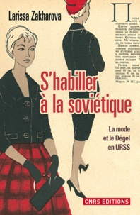 Larissa Zakharova - S'habiller à la soviétique - La mode et le Dégel en URSS.