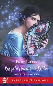 Larkin Emily - Sortilèges amoureux Tome 2 : Les petits secrets de Letitia.