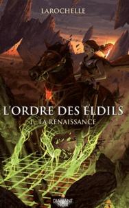 Larochelle - L'ordre des Eldils Tome 1 : La renaissance.