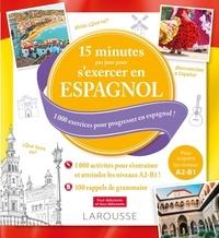 Larousse - 15 minutes par jour pour s'exercer en espagnol.