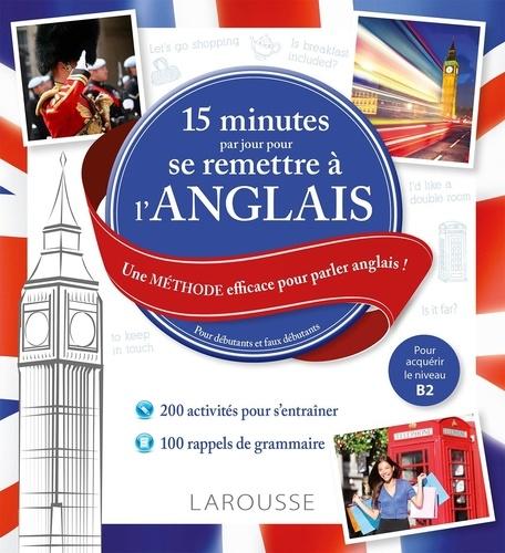 Larousse - 15 minutes par jour pour se remettre à l'anglais - Une méthode efficace pour parler anglais ! Pour débutants et faux débutants. 1 CD audio MP3