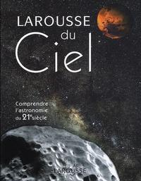 Philippe La Cotardière - Larousse du Ciel - Comprendre l'astronomie du 21e siècle.
