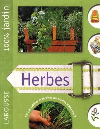 Larousse - Herbes - Le guide indispensable pour cultiver et entretenir un jardin d'herbes culinaires.
