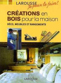 Larousse - La Découverte - Créations en bois pour la maison - Déco, meubles et rangements.
