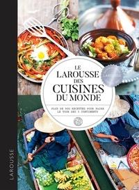 Larousse - Larousse des cuisines du monde - Plus de 900 recettes pour faire le tour des 5 continents.