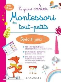 Larousse - Le grand cahier Montessori des tout-petits - Spécial jeux !.