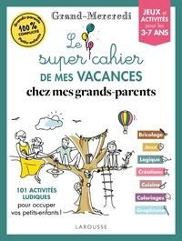Larousse - Le super cahier de mes vacances chez mes grands-parents - Grand-Mercredi.
