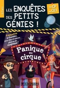 Larousse - Les enquêtes des petits génies CP-CE1 - Panique au cirque.