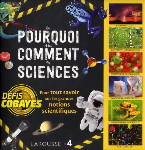 Les pourquoi et les comment des sciences. Pour tout savoir sur les grandes notions scientifique. Défis cobayes