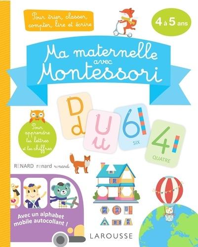 Ma maternelle avec Montessori. Pour trier, classer, compter, lire et écrire