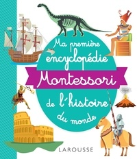Larousse - Ma première encyclopédie Montessori de l'histoire du monde.