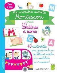Larousse - Mes premières activités Montessori spécial Lettres et sons.
