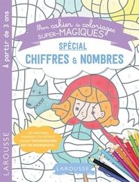 Larousse - Mon cahier de coloriages super-magiques spécial chiffres & nombres.