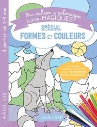 Larousse - Mon cahier de coloriages super-magiques spécial formes et couleurs.