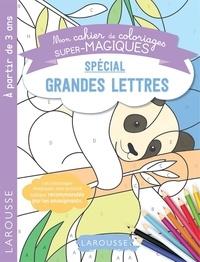 Larousse - Mon cahier de coloriages super-magiques spécial grandes lettres.