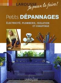 Larousse - Petits dépannages - Electricité, plomberie, isolation et chauffage.