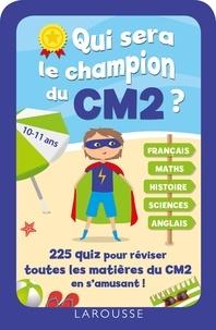 Larousse - Qui sera le champion du CM2 ? - 255 quiz pour réviser toutes les matières du CM2 en s'amusant !.