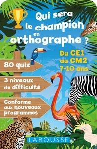 Larousse - Qui sera le champion en orthographe ? - Du CE1 au CM2, 7-10 ans.
