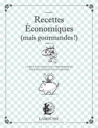 Larousse - Recettes économiques (mais gourmandes !) - Tarte aux oignons, rôti de porc au cidre, petit salé aux lentilles, gratin de macaroni, riz au lait.
