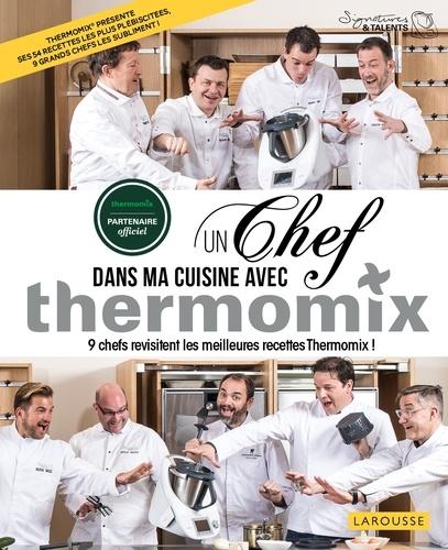 Un Chef Dans Ma Cuisine Avec Thermomix 9 Chefs Revisitent Les Meilleures Recettes Thermomix Grand Format