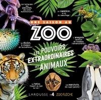 Larousse - Une saison au zoo - Les pouvoirs extraordinaires des animaux.