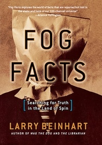 Larry Beinhart - Fog Facts - Searching for Truth in the Land of Spin.