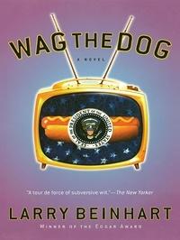 Larry Beinhart - Wag the Dog - A Novel.