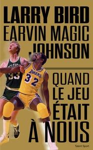 Larry Bird et Earvin-Magic Johnson - Quand le jeu était à nous.