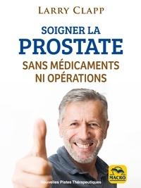 Larry Clapp - Soigner la prostate sans médicaments ni opérations.