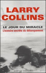 Larry Collins - Le jour du miracle - L'histoire secrète du débarquement.