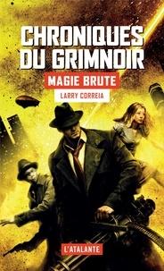 Larry Correia - Chroniques du Grimnoir Tome 1 : Magie brute.