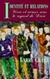 Larry Crabb - Identité et relations. - Vivre et aimer sous le regard de Dieu.