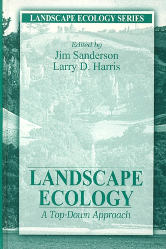 Larry-D Harris et Jim Sanderson - LANDSCAPE ECOLOGY. - A Top-Down Approach.