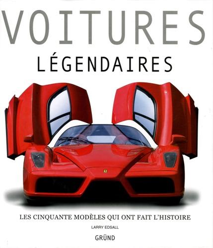 Larry Edsall - Voitures légendaires - Les cinquante modèles qui ont fait l'histoire.