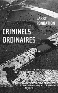 Larry Fondation - Criminels ordinaires - Histoires criminielles à Los Angeles.