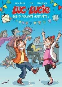 Larry Goetz et  Tofy - Luc et Lucie  : Que ta volonté soit fête !.