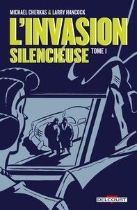Larry Hancock et Michael Cherkas - L'invasion silencieuse Tome 1 : .