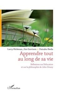 Larry Hickman et Jim Garrison - Apprendre tout au long de sa vie - Réflexions sur l'éducation et sur la philosophie de John Dewey.