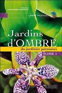 Larry Hodgson - Jardins d'ombre - Du jardinier paresseux, Tome 1.